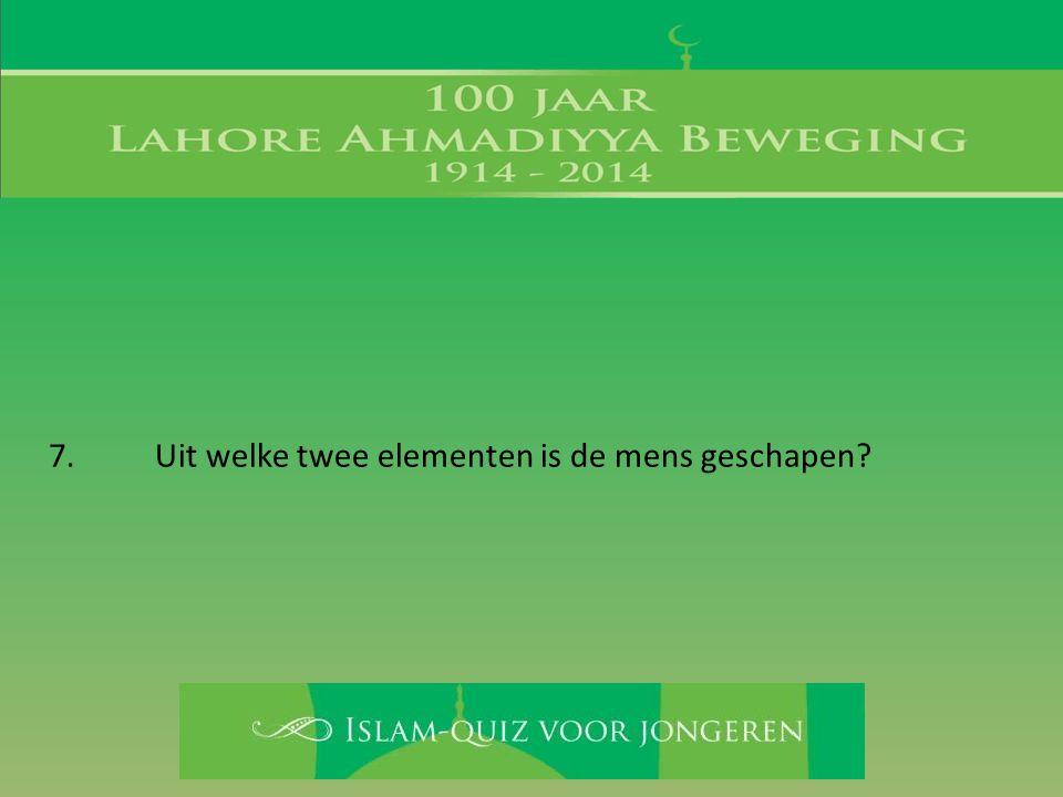 7.Uit welke twee elementen is de mens geschapen?