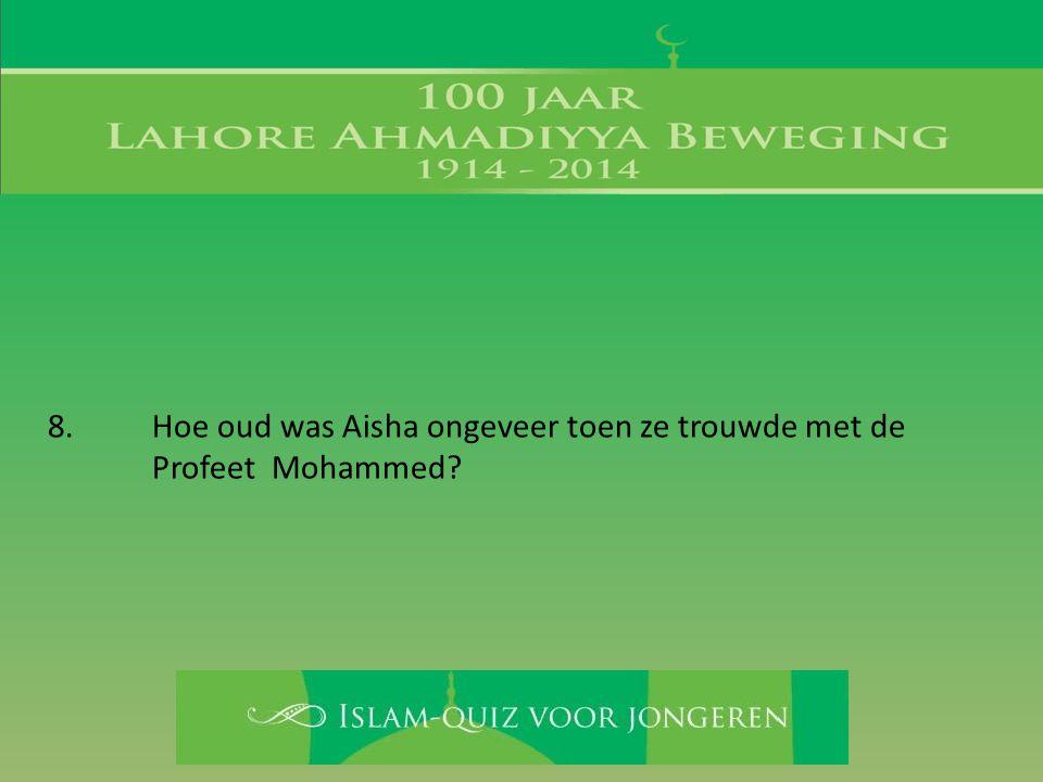 8. Hoe oud was Aisha ongeveer toen ze trouwde met de Profeet Mohammed?