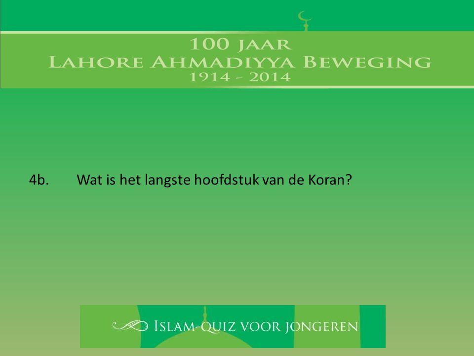 4b. Wat is het langste hoofdstuk van de Koran?
