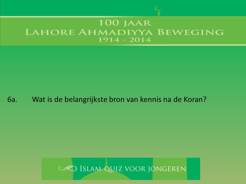 6a. Wat is de belangrijkste bron van kennis na de Koran?