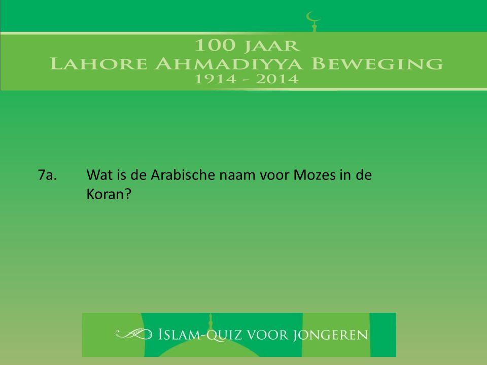 7a. Wat is de Arabische naam voor Mozes in de Koran?