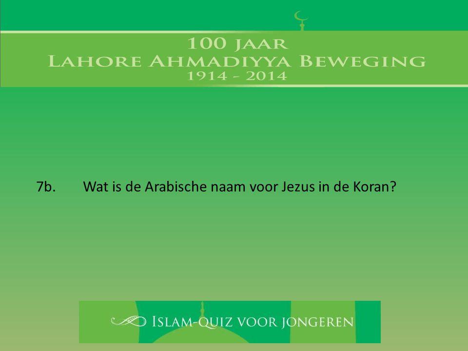 7b. Wat is de Arabische naam voor Jezus in de Koran?