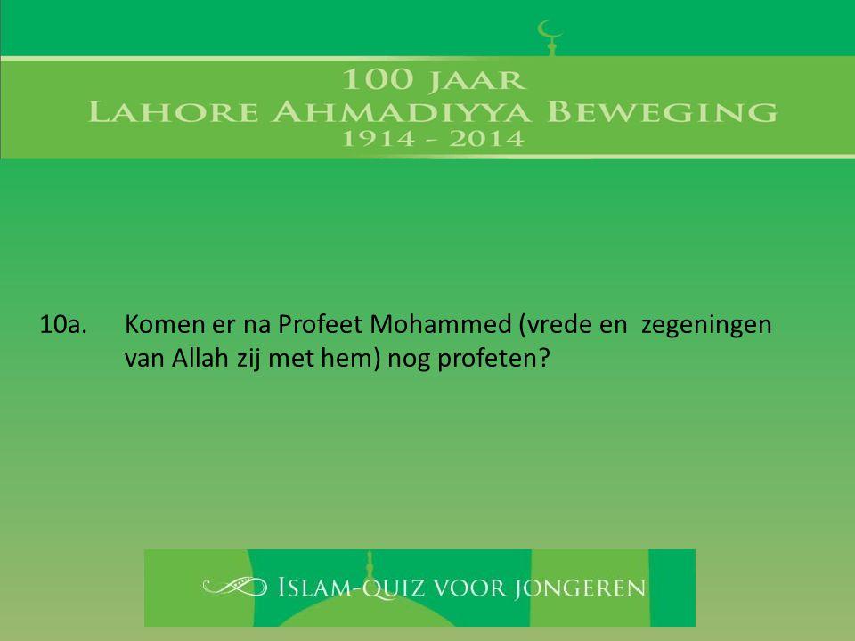 10a. Komen er na Profeet Mohammed (vrede en zegeningen van Allah zij met hem) nog profeten?