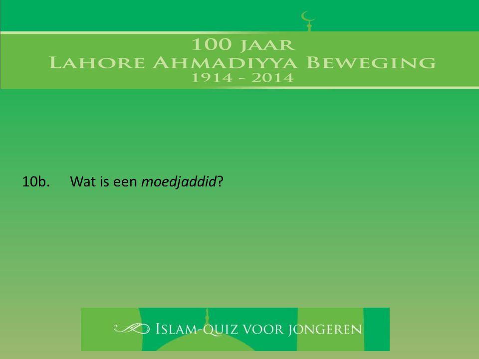 10b. Wat is een moedjaddid?