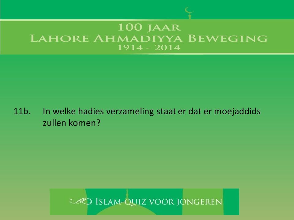 11b. In welke hadies verzameling staat er dat er moejaddids zullen komen?