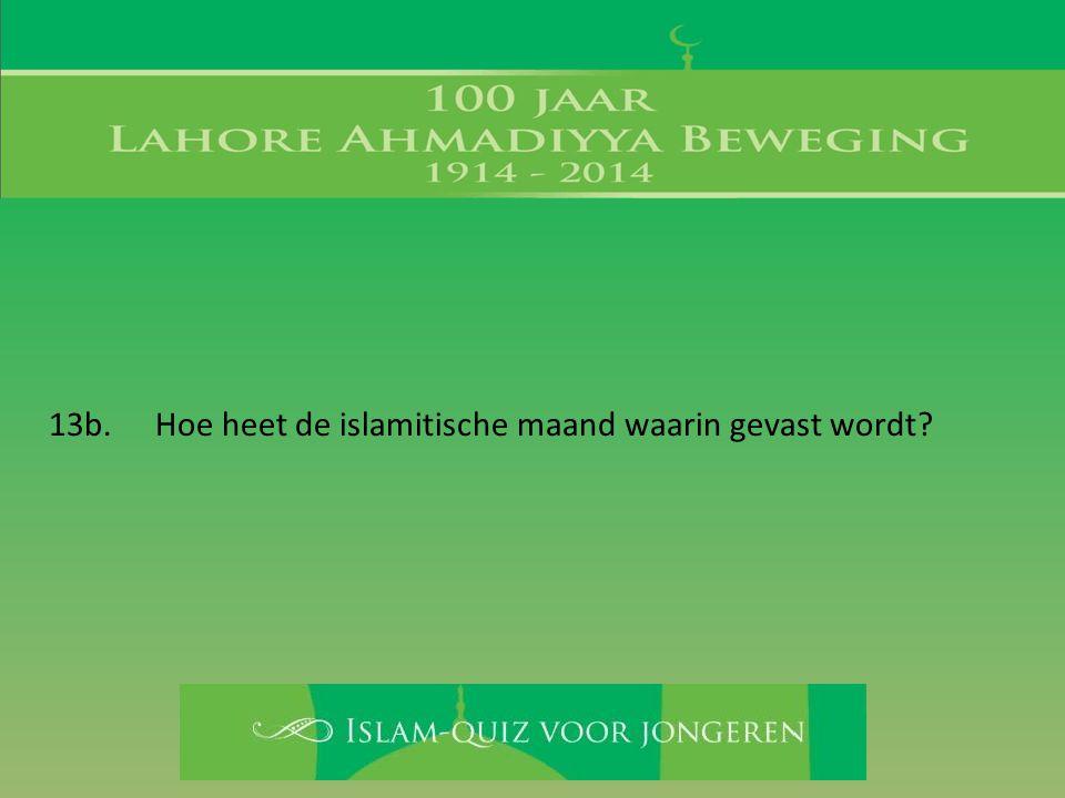 13b. Hoe heet de islamitische maand waarin gevast wordt?