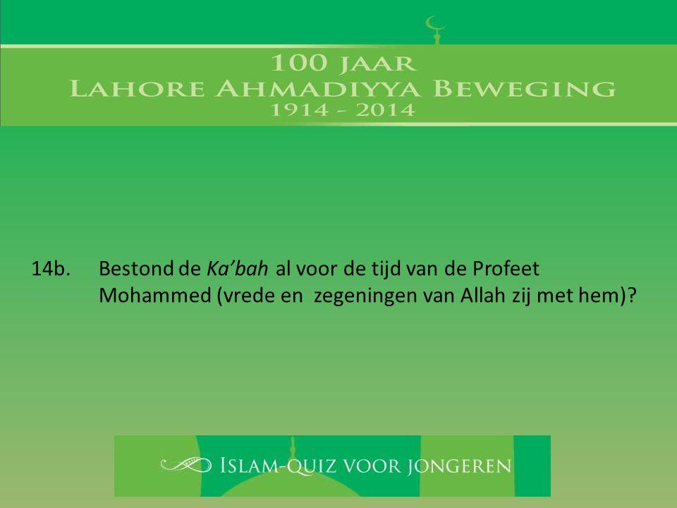 14b. Bestond de Ka'bah al voor de tijd van de Profeet Mohammed (vrede en zegeningen van Allah zij met hem)?