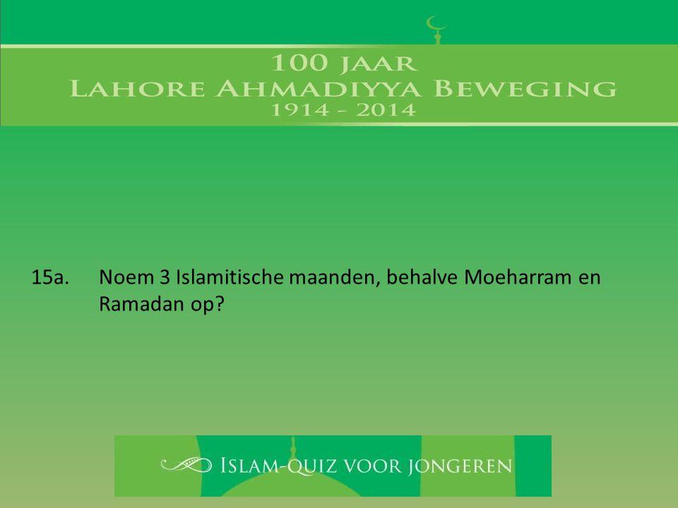15a. Noem 3 Islamitische maanden, behalve Moeharram en Ramadan op?