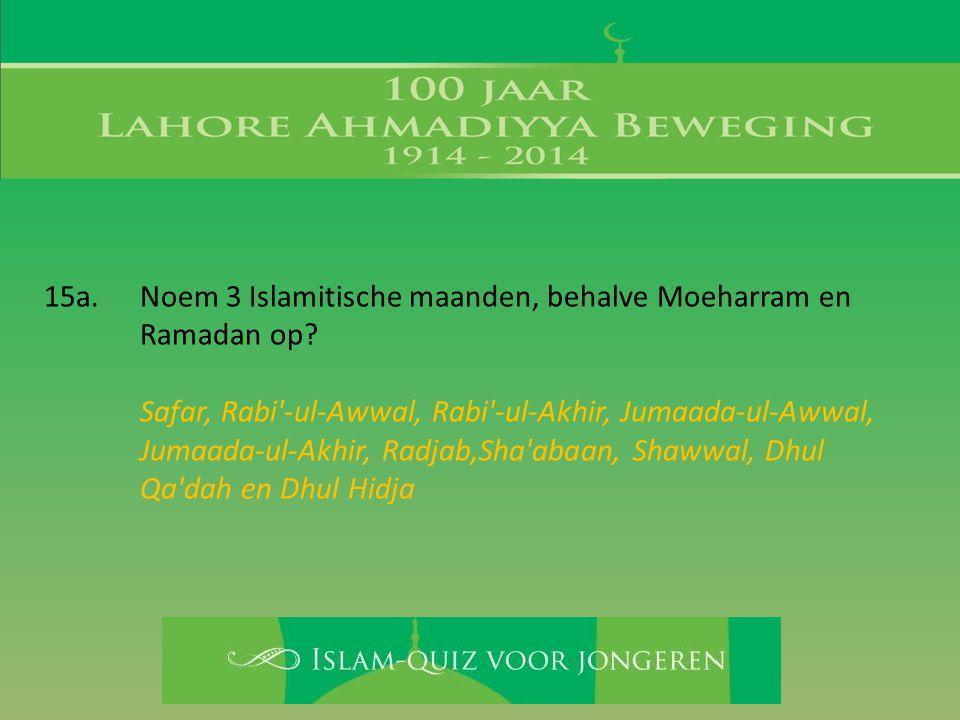 Safar, Rabi'-ul-Awwal, Rabi'-ul-Akhir, Jumaada-ul-Awwal, Jumaada-ul-Akhir, Radjab,Sha'abaan, Shawwal, Dhul Qa'dah en Dhul Hidja
