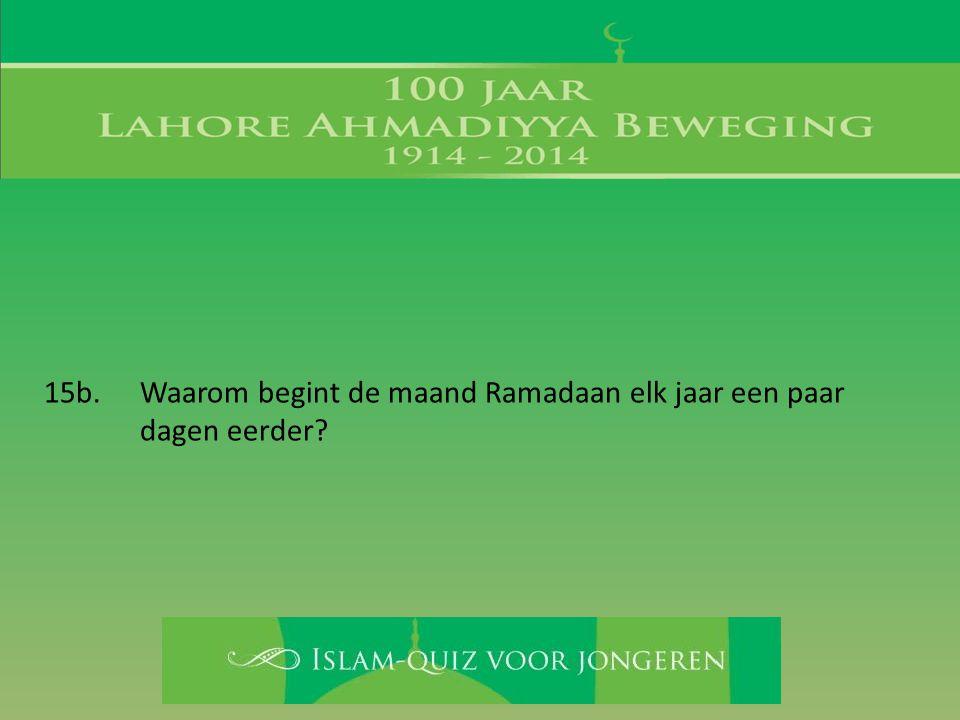 15b. Waarom begint de maand Ramadaan elk jaar een paar dagen eerder?