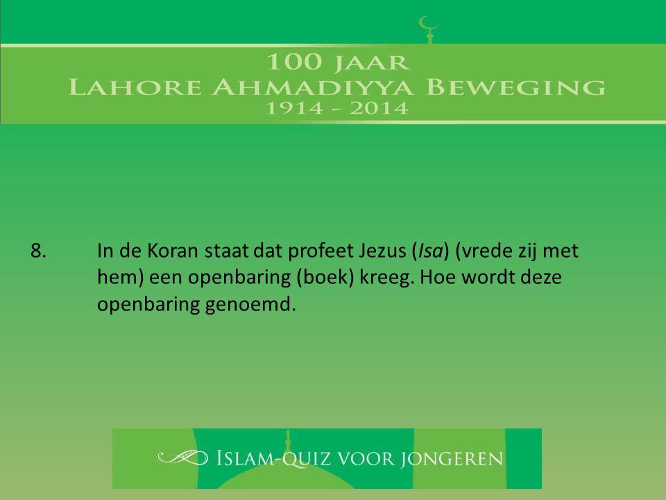 8. In de Koran staat dat profeet Jezus (Isa) (vrede zij met hem) een openbaring (boek) kreeg. Hoe wordt deze openbaring genoemd.