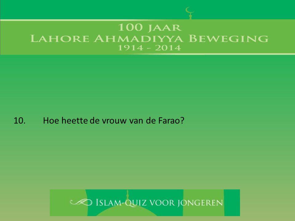 10. Hoe heette de vrouw van de Farao?