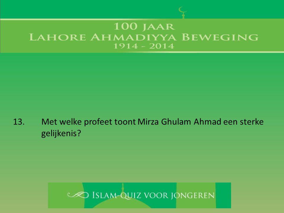 13. Met welke profeet toont Mirza Ghulam Ahmad een sterke gelijkenis?