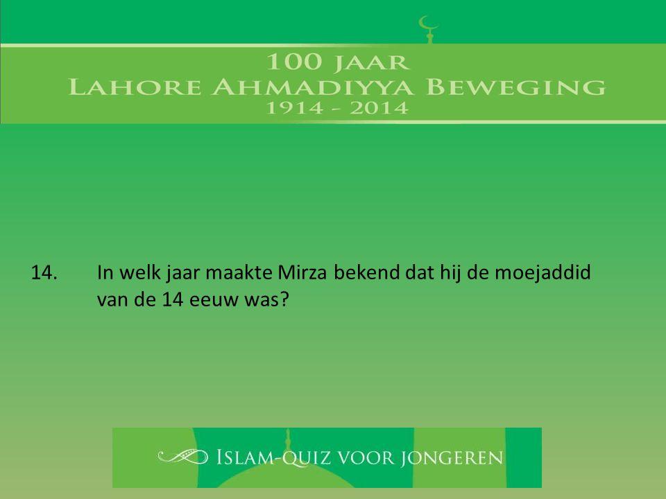 14. In welk jaar maakte Mirza bekend dat hij de moejaddid van de 14 eeuw was?