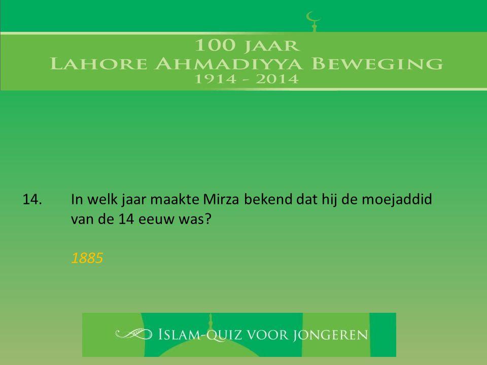 14. In welk jaar maakte Mirza bekend dat hij de moejaddid van de 14 eeuw was? 1885