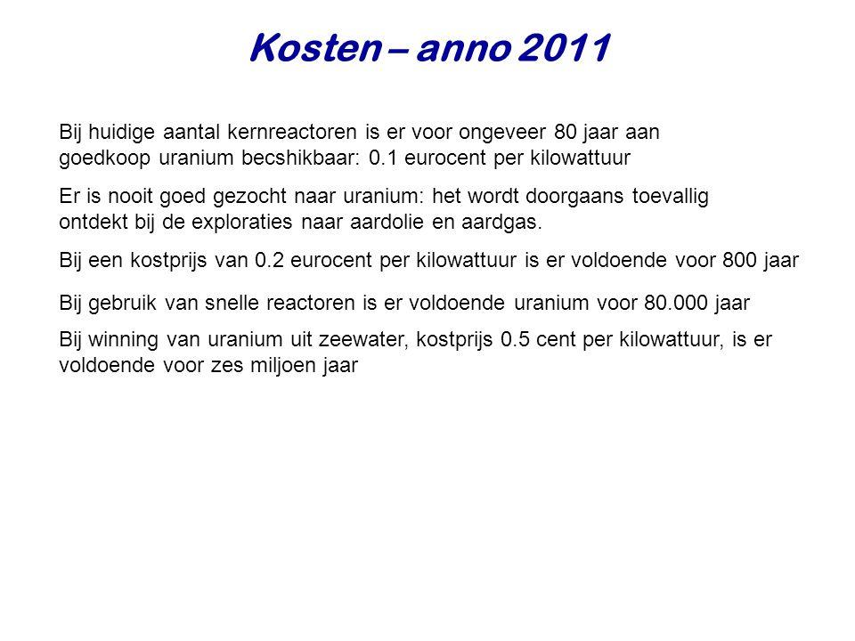 Kosten – anno 2011 Bij huidige aantal kernreactoren is er voor ongeveer 80 jaar aan goedkoop uranium becshikbaar: 0.1 eurocent per kilowattuur Er is n