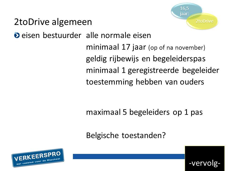 eisen bestuurder 2toDrive algemeen alle normale eisen minimaal 17 jaar (op of na november) geldig rijbewijs en begeleiderspas minimaal 1 geregistreerde begeleider toestemming hebben van ouders -vervolg- maximaal 5 begeleiders op 1 pas Belgische toestanden.