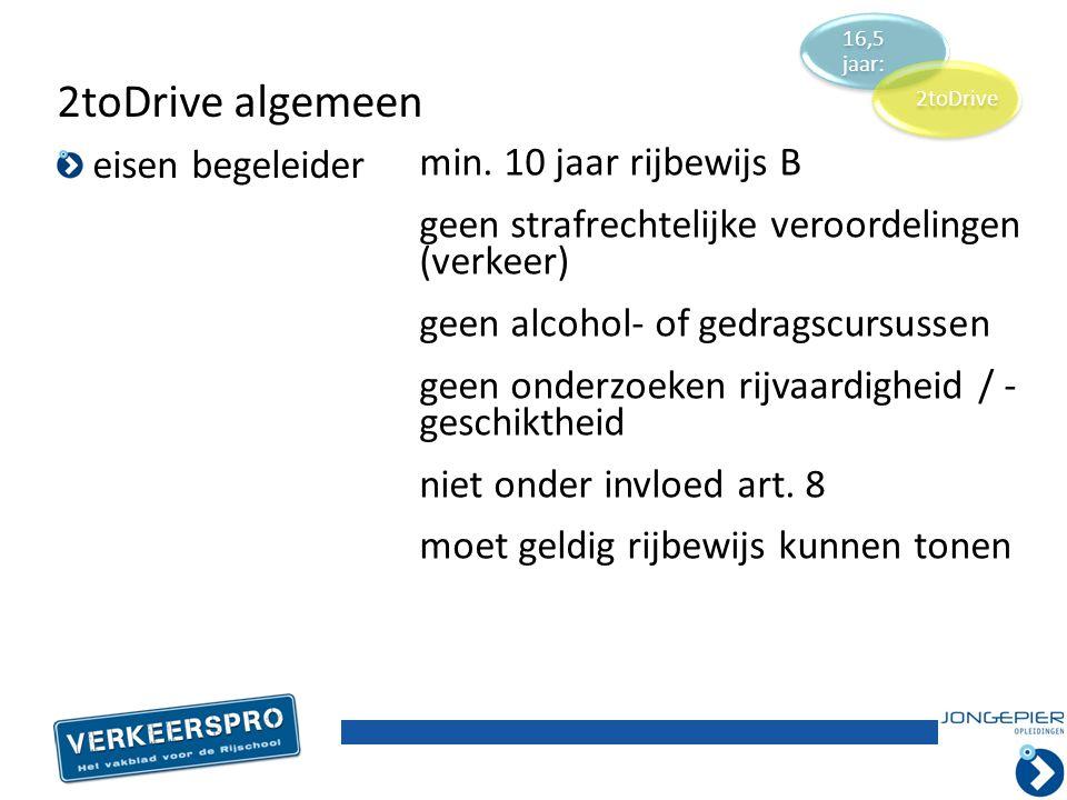 eisen begeleider 2toDrive algemeen min. 10 jaar rijbewijs B geen strafrechtelijke veroordelingen (verkeer) geen alcohol- of gedragscursussen geen onde