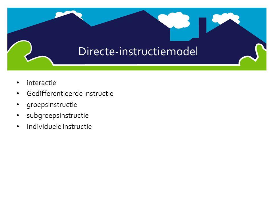 • interactie • Gedifferentieerde instructie • groepsinstructie • subgroepsinstructie • Individuele instructie Directe-instructiemodel