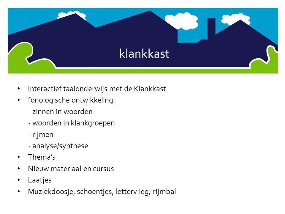 klankkast • Interactief taalonderwijs met de Klankkast • fonologische ontwikkeling: - zinnen in woorden - woorden in klankgroepen - rijmen - analyse/s