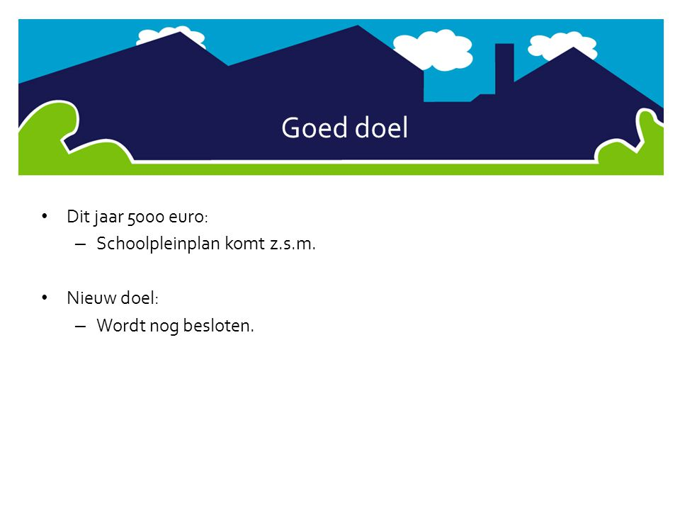 Goed doel • Dit jaar 5000 euro: – Schoolpleinplan komt z.s.m. • Nieuw doel: – Wordt nog besloten.