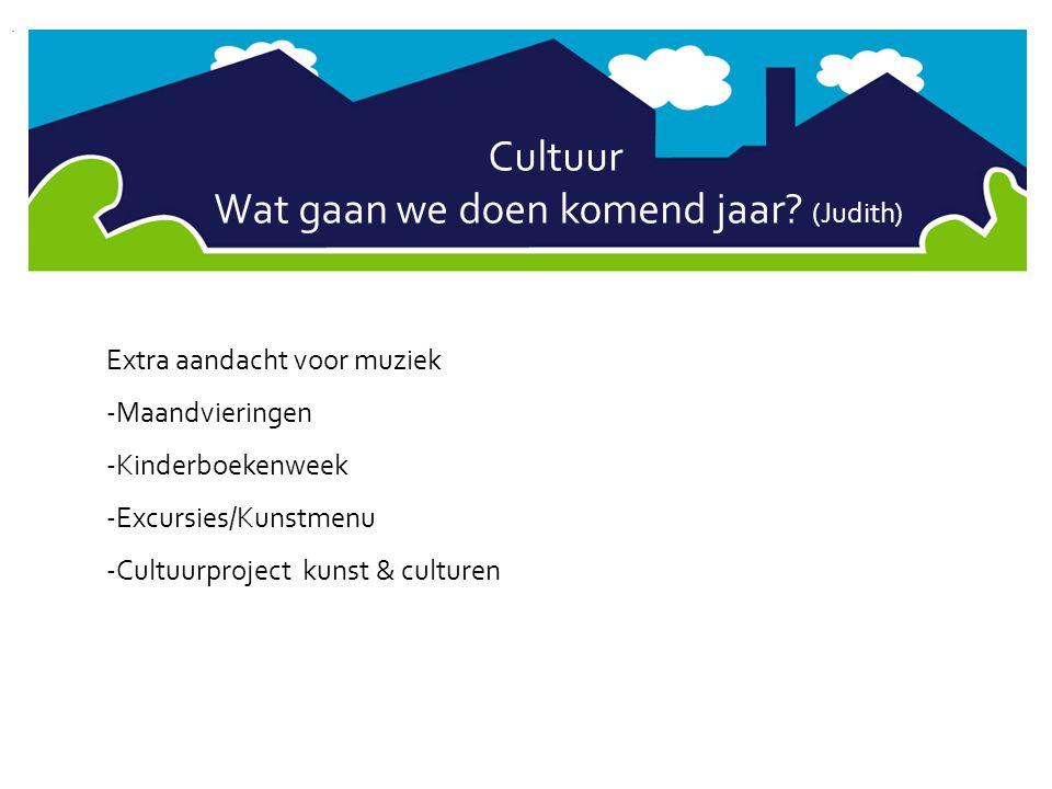 Cultuur Wat gaan we doen komend jaar? (Judith) Extra aandacht voor muziek -Maandvieringen -Kinderboekenweek -Excursies/Kunstmenu -Cultuurproject kunst