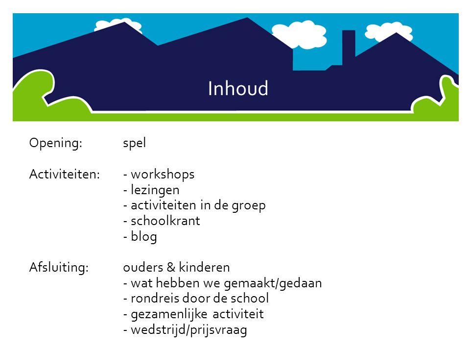 Inhoud Opening:spel Activiteiten:- workshops - lezingen - activiteiten in de groep - schoolkrant - blog Afsluiting:ouders & kinderen - wat hebben we g