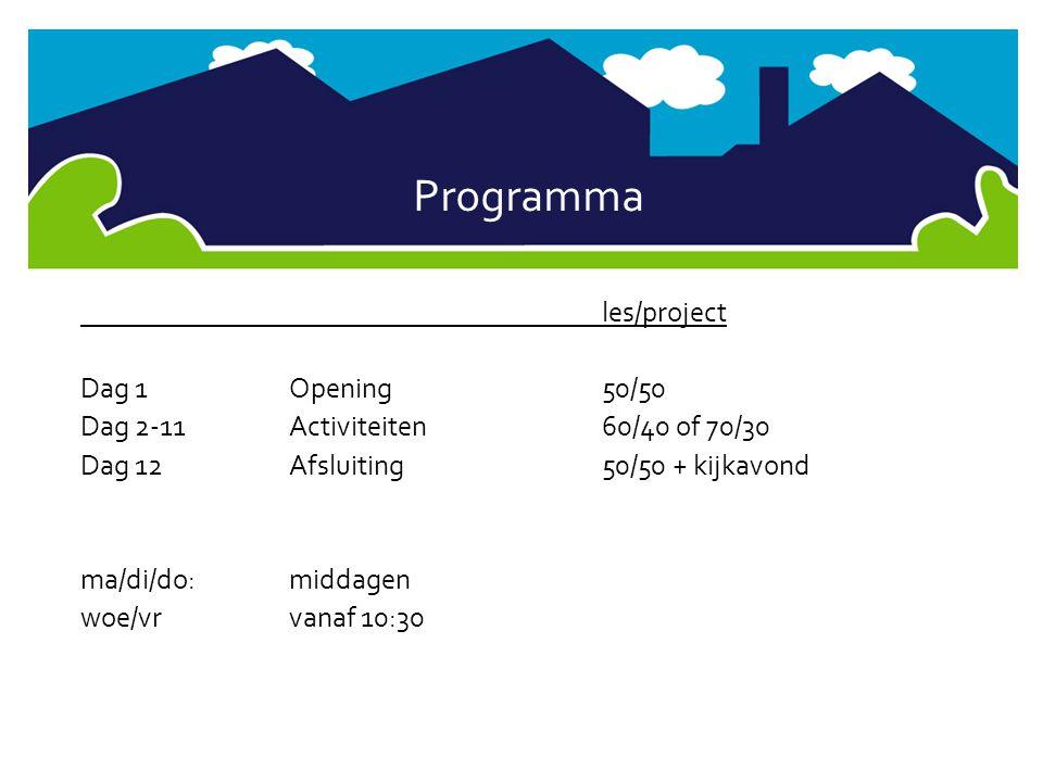 Programma les/project Dag 1Opening50/50 Dag 2-11Activiteiten60/40 of 70/30 Dag 12Afsluiting50/50 + kijkavond ma/di/do:middagen woe/vrvanaf 10:30