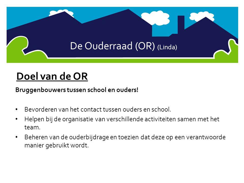 De Ouderraad (OR) (Linda) Doel van de OR Bruggenbouwers tussen school en ouders! • Bevorderen van het contact tussen ouders en school. • Helpen bij de