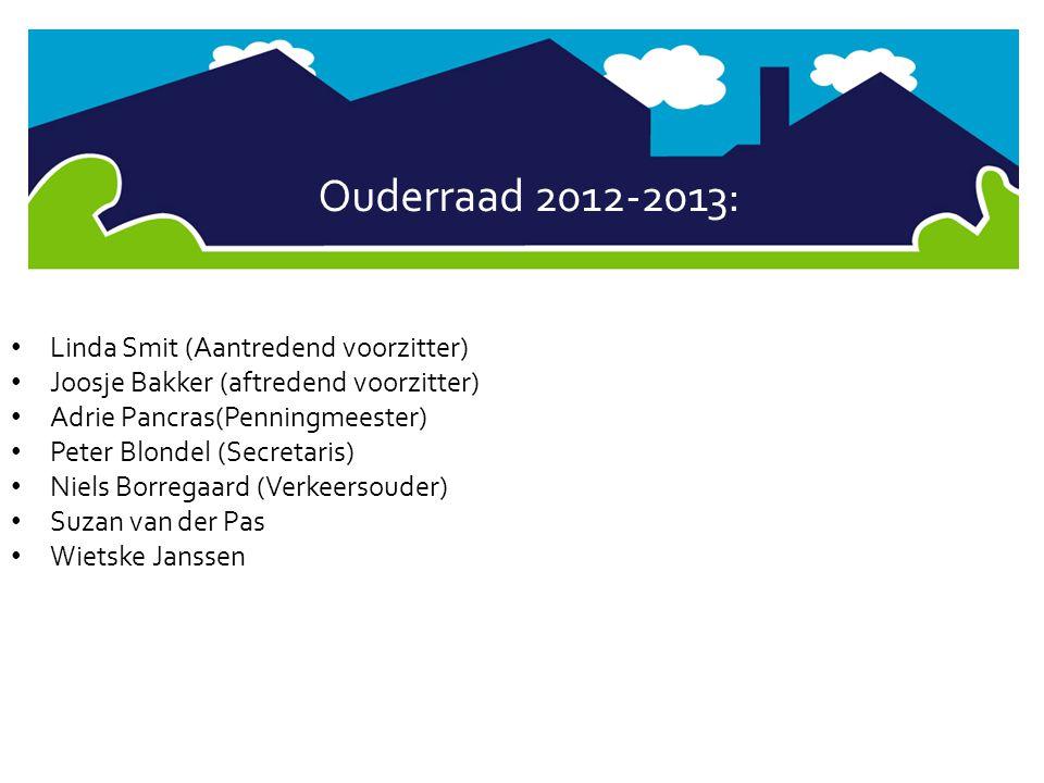 Ouderraad 2012-2013: • Linda Smit (Aantredend voorzitter) • Joosje Bakker (aftredend voorzitter) • Adrie Pancras(Penningmeester) • Peter Blondel (Secr