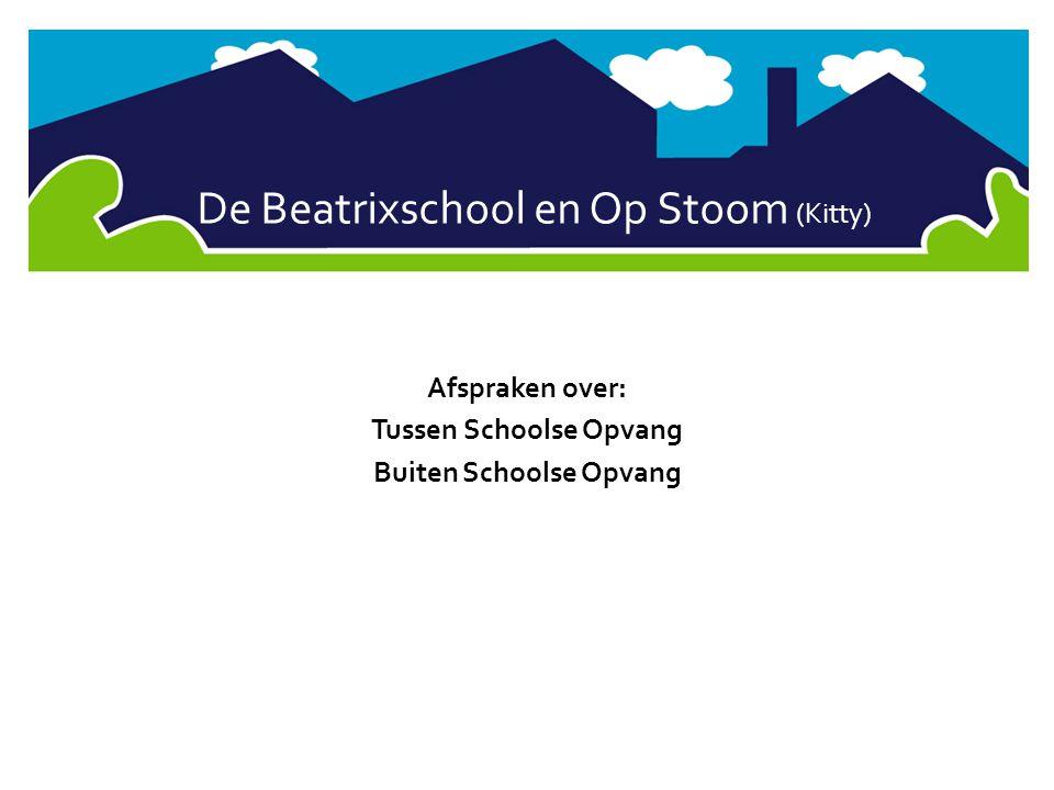 De Beatrixschool en Op Stoom (Kitty) Afspraken over: Tussen Schoolse Opvang Buiten Schoolse Opvang