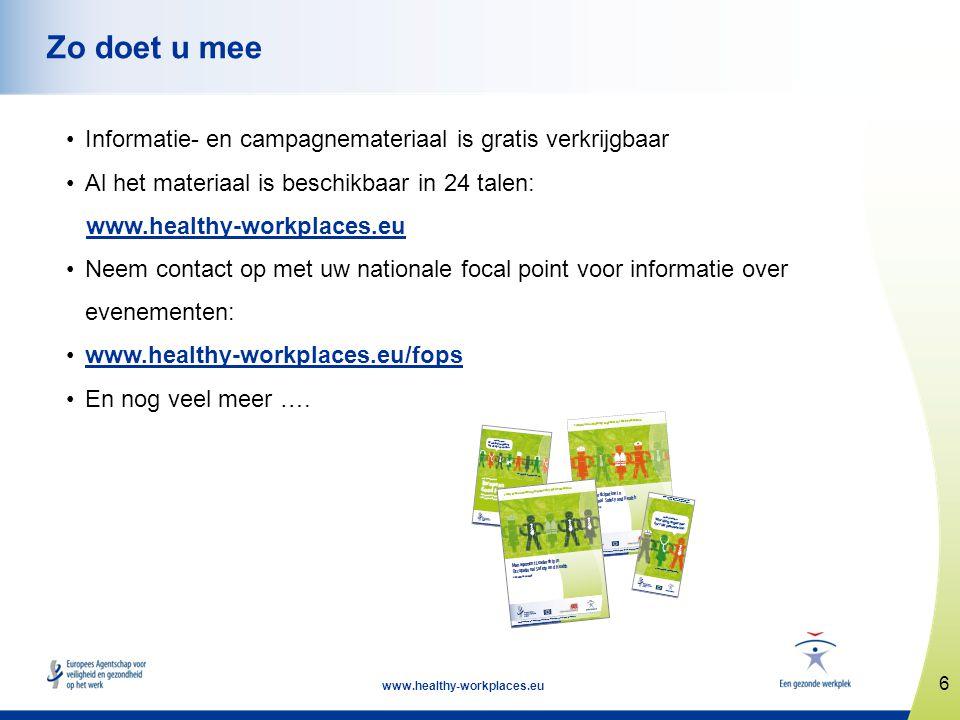 6 www.healthy-workplaces.eu Zo doet u mee •Informatie- en campagnemateriaal is gratis verkrijgbaar •Al het materiaal is beschikbaar in 24 talen: www.healthy-workplaces.eu •Neem contact op met uw nationale focal point voor informatie over evenementen: •www.healthy-workplaces.eu/fopswww.healthy-workplaces.eu/fops •En nog veel meer ….