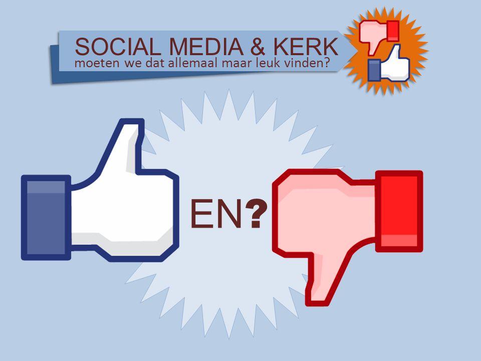 SOCIAL MEDIA & KERK moeten we dat allemaal maar leuk vinden? EN ?