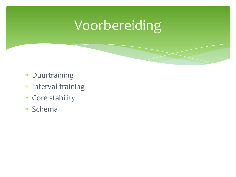  Duurtraining  Interval training  Core stability  Schema Voorbereiding