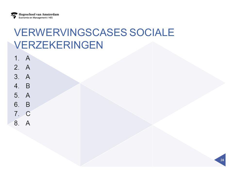 VERWERVINGSCASES SOCIALE VERZEKERINGEN 1.A 2.A 3.A 4.B 5.A 6.B 7.C 8.A 24