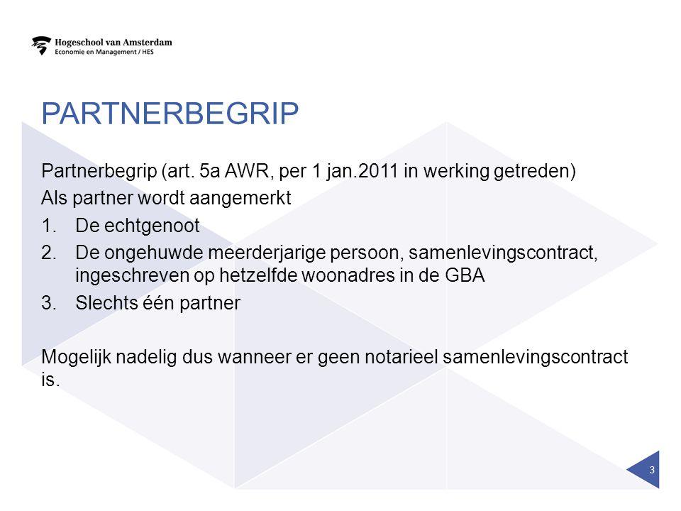 PARTNERBEGRIP Partnerbegrip (art. 5a AWR, per 1 jan.2011 in werking getreden) Als partner wordt aangemerkt 1.De echtgenoot 2.De ongehuwde meerderjarig