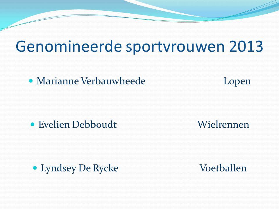 Genomineerde sportvrouwen 2013  Marianne VerbauwheedeLopen  Evelien DebboudtWielrennen  Lyndsey De RyckeVoetballen