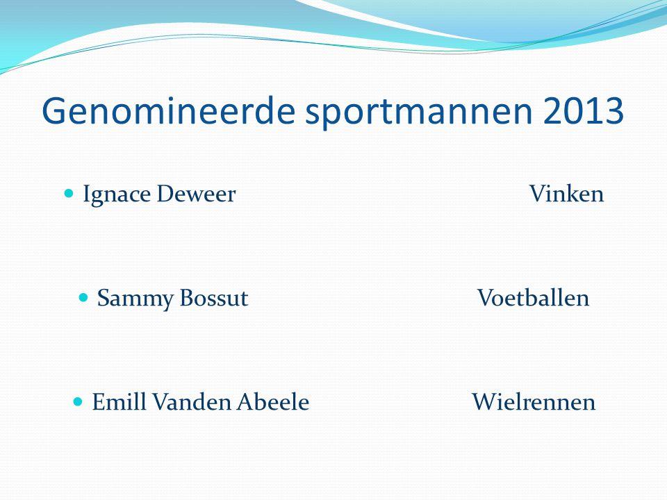 Genomineerde sportmannen 2013  Ignace DeweerVinken  Sammy BossutVoetballen  Emill Vanden AbeeleWielrennen