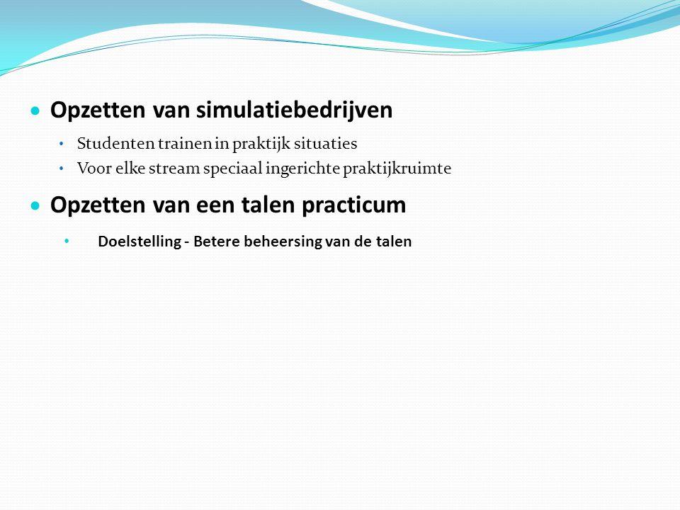  Opzetten van simulatiebedrijven • Studenten trainen in praktijk situaties • Voor elke stream speciaal ingerichte praktijkruimte  Opzetten van een t