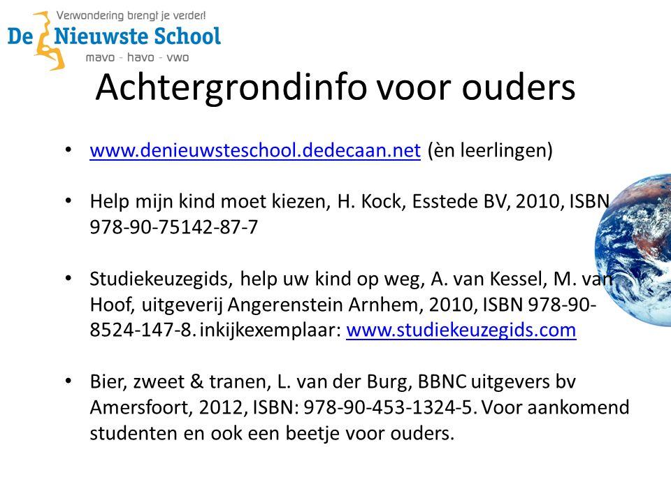 • www.denieuwsteschool.dedecaan.net (èn leerlingen) www.denieuwsteschool.dedecaan.net • Help mijn kind moet kiezen, H. Kock, Esstede BV, 2010, ISBN 97