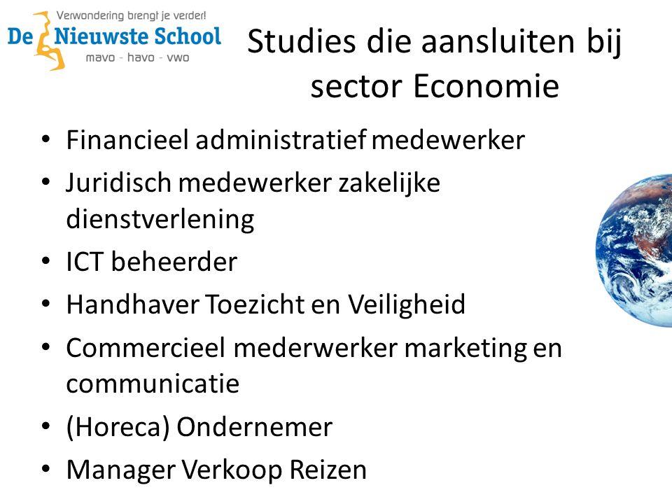 Studies die aansluiten bij sector Economie • Financieel administratief medewerker • Juridisch medewerker zakelijke dienstverlening • ICT beheerder • H