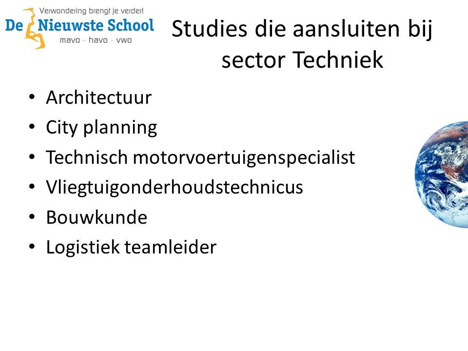 Studies die aansluiten bij sector Techniek • Architectuur • City planning • Technisch motorvoertuigenspecialist • Vliegtuigonderhoudstechnicus • Bouwk