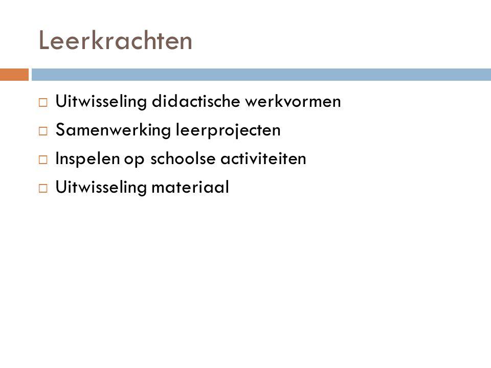 Leerkrachten  Uitwisseling didactische werkvormen  Samenwerking leerprojecten  Inspelen op schoolse activiteiten  Uitwisseling materiaal