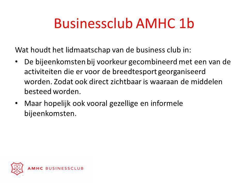 Businessclub AMHC 1b Wat houdt het lidmaatschap van de business club in: • De bijeenkomsten bij voorkeur gecombineerd met een van de activiteiten die er voor de breedtesport georganiseerd worden.