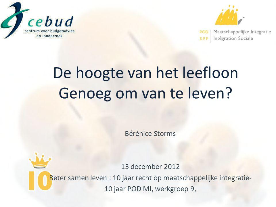 Bérénice Storms 13 december 2012 Beter samen leven : 10 jaar recht op maatschappelijke integratie- 10 jaar POD MI, werkgroep 9, De hoogte van het leef