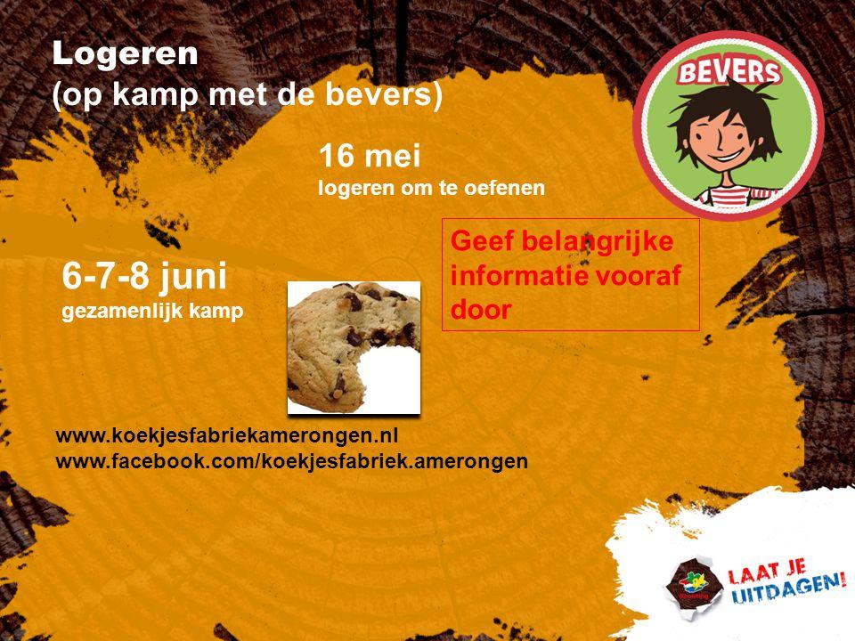 Logeren (op kamp met de bevers) 16 mei logeren om te oefenen 6-7-8 juni gezamenlijk kamp www.koekjesfabriekamerongen.nl www.facebook.com/koekjesfabriek.amerongen Geef belangrijke informatie vooraf door