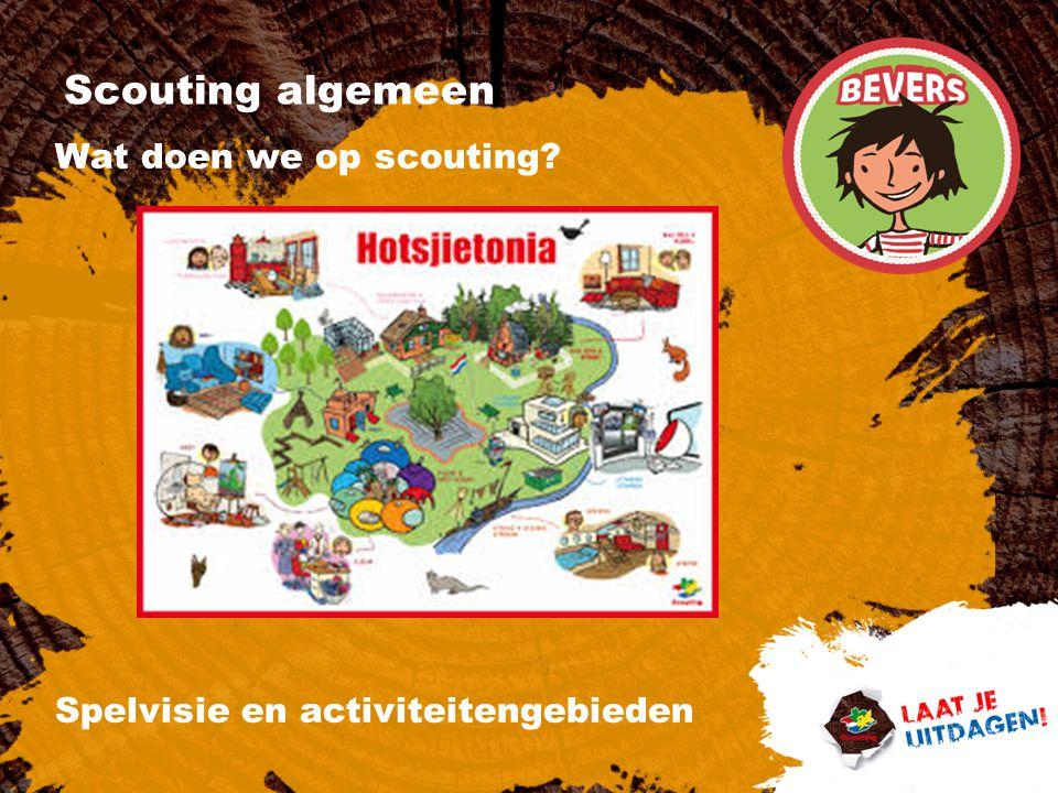Scouting algemeen Wat doen we op scouting? Spelvisie en activiteitengebieden
