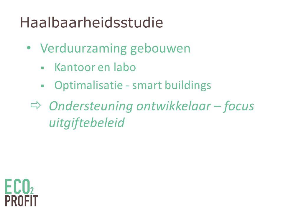 Haalbaarheidsstudie • Verduurzaming gebouwen  Kantoor en labo  Optimalisatie - smart buildings  Ondersteuning ontwikkelaar – focus uitgiftebeleid