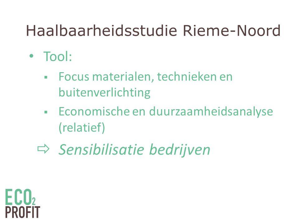 Haalbaarheidsstudie Rieme-Noord • Tool:  Focus materialen, technieken en buitenverlichting  Economische en duurzaamheidsanalyse (relatief)  Sensibilisatie bedrijven
