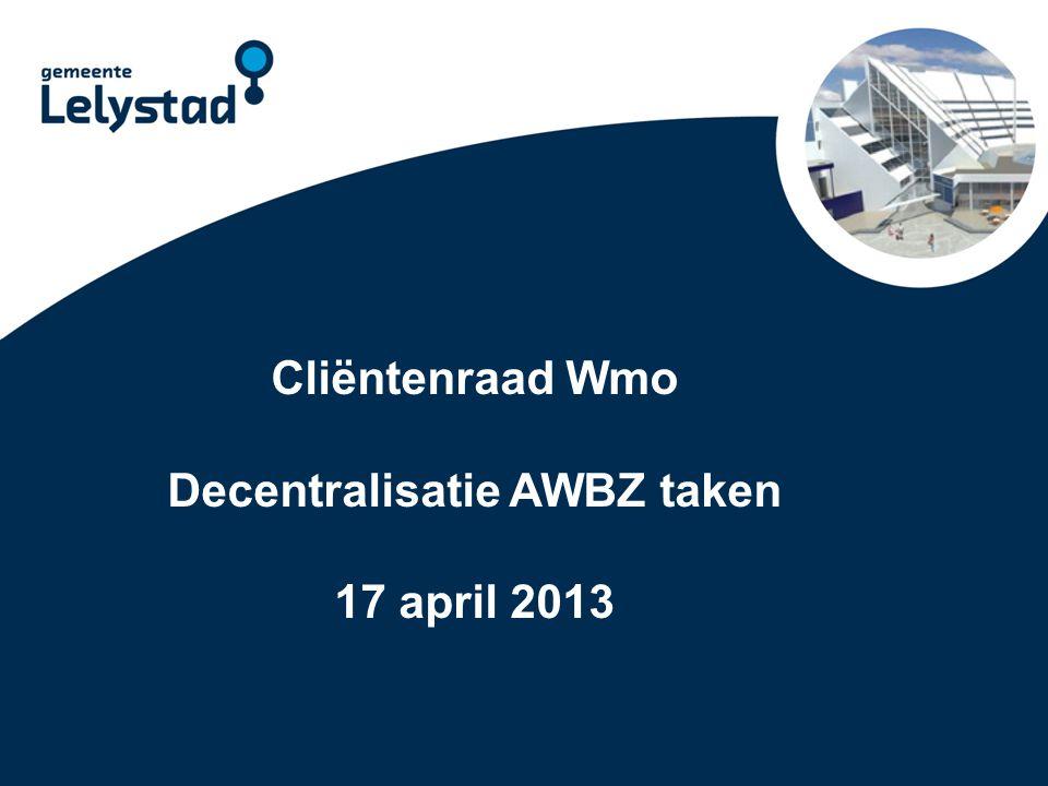 PowerPoint presentatie Lelystad Cliëntgroepen AWBZ Cliëntgroep 8: mensen met een verstandelijke handicap (18+) Het gaat hier om Cliëntgroep 7 maar nu 18 jaar of ouder.